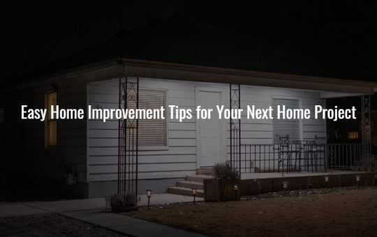 Easy Home Improvement Tips for Your Next Home Project