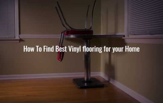 How To Find Best Vinyl flooring for your Home