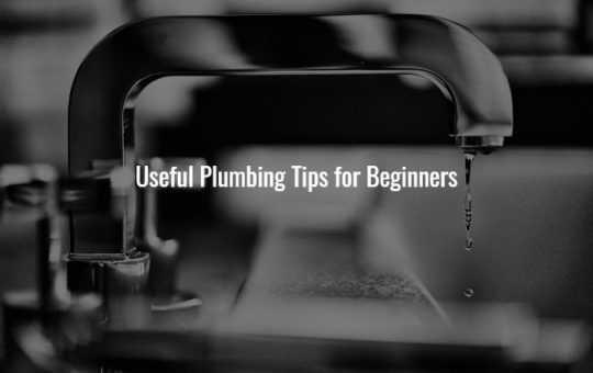 Useful plumbing tips for Beginners