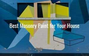 Best Masonry Paint for Your House